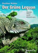 Der Grüne Leguan: Biologie, Pflege, Zucht, Erkrankungen. Gunther Köhler.
